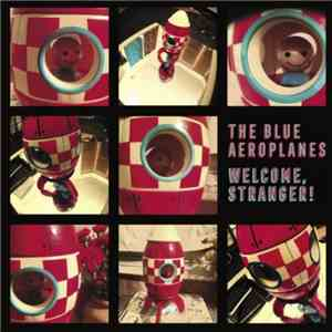 The Blue Aeroplanes - Welcome, Stranger! FLAC download