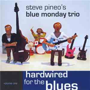 Steve Pineo's Blue Monday Trio - Vol. 1 Hardwired For The Blues FLAC download